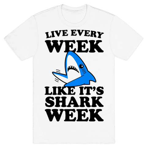Live Like Every Week Like It's Shark Week Mens T-Shirt