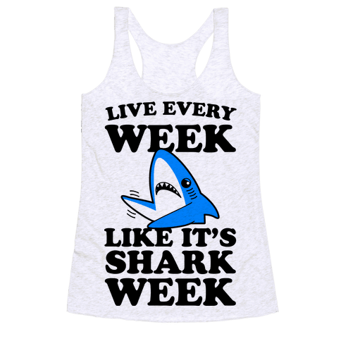 Live Like Every Week Like It's Shark Week Racerback Tank Top