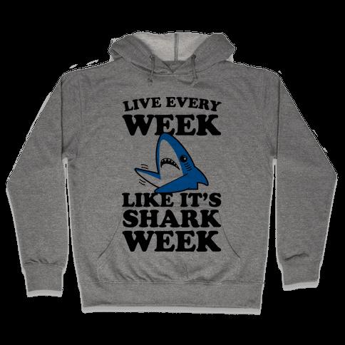 Live Like Every Week Like It's Shark Week Hooded Sweatshirt