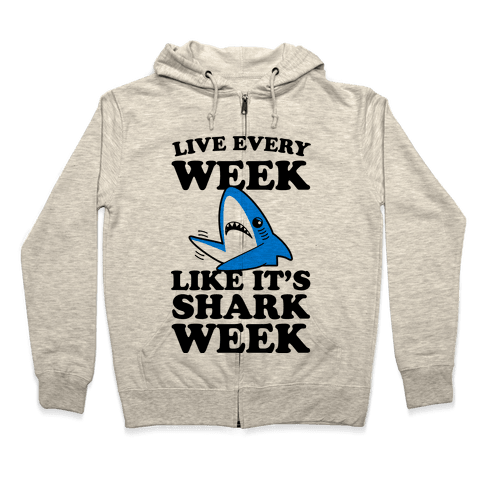 Live Like Every Week Like It's Shark Week Zip Hoodie