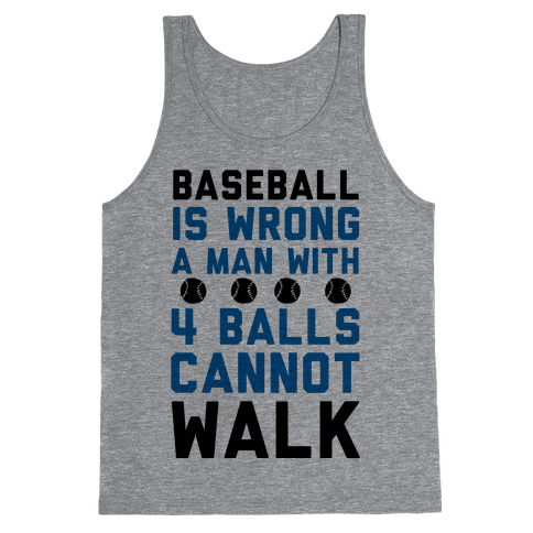 Baseball Is Wrong A Man With Four Balls Cannot Walk Tank Top