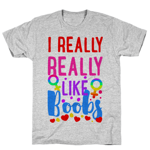 I Really Really Like Boobs Mens T-Shirt