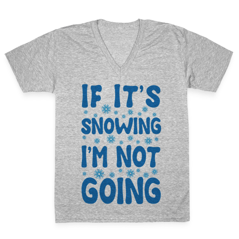 If It's Snowing I'm Not Going V-Neck Tee Shirt
