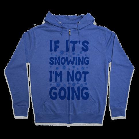 If It's Snowing I'm Not Going Zip Hoodie
