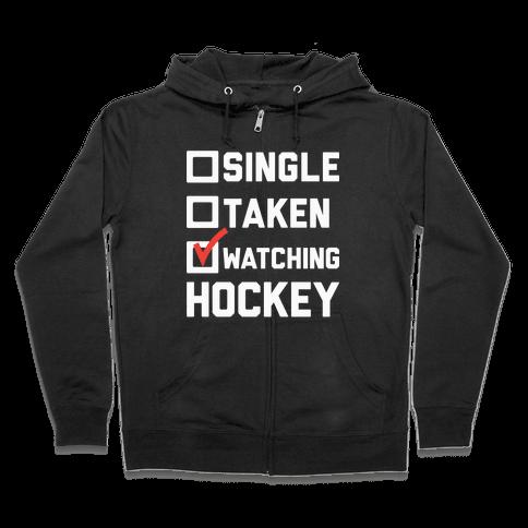 Single Taken Watching Hockey Zip Hoodie