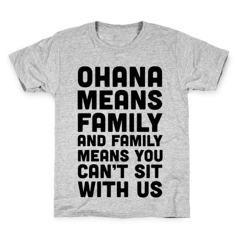 Ohana Means Family and Family Means You Can't Sit With Us! Kids T-Shirt