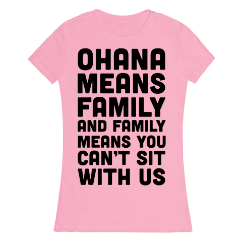Ohana Means Family and Family Means You Can't Sit With Us! Womens T-Shirt