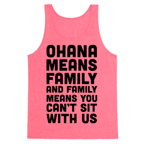 Ohana Means Family and Family Means You Can't Sit With Us! Tank Top