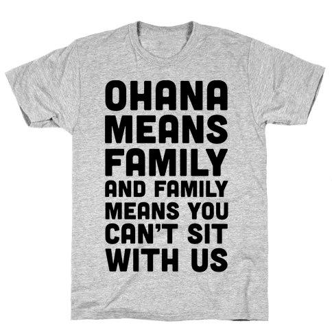 Ohana Means Family and Family Means You Can't Sit With Us! Mens T-Shirt