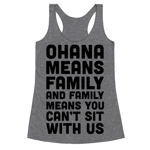 Ohana Means Family and Family Means You Can't Sit With Us! Racerback Tank Top