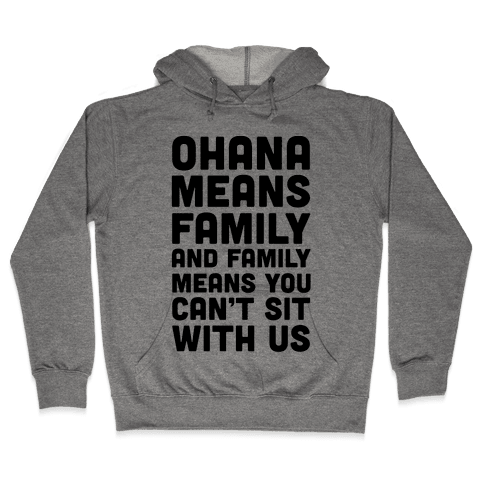 Ohana Means Family and Family Means You Can't Sit With Us! Hooded Sweatshirt