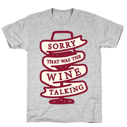 Sorry That Was The Wine Talking T-Shirt