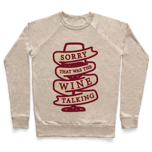 Sorry That Was The Wine Talking Pullover