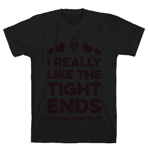 I Really Like the Tight Ends Mens T-Shirt
