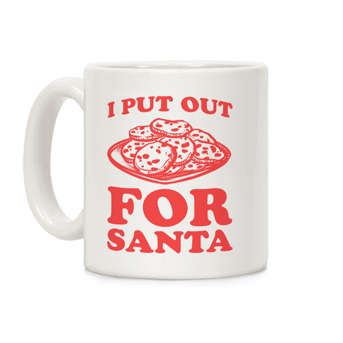 I Put Out For Santa Coffee Mug