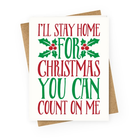 I'll Stay Home For Christmas Greeting Card