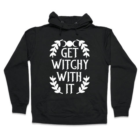 Get Witchy With It Hooded Sweatshirt