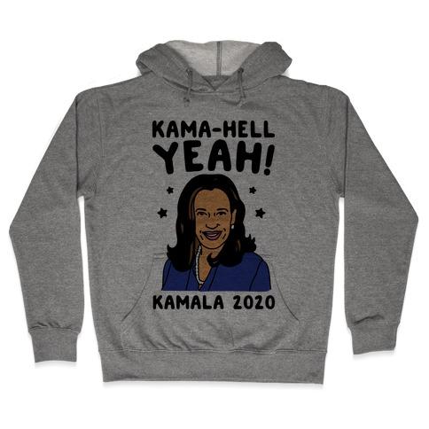 6ce8a3a04f2 Kama-Hell Yeah Kamala Harris 2020 Hoodie