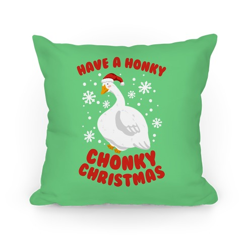 Have A Honky Chonky Christmas Pillow