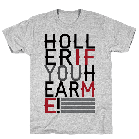 Holler If You Hear Me Mens T-Shirt