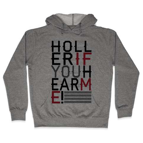 Holler If You Hear Me Hooded Sweatshirt