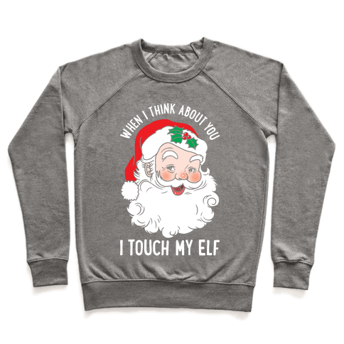 When I Think About You I Touch My Elf Pullover