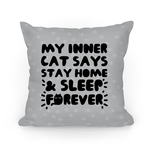 My Inner Cat Says Stay Home And Sleep Forever Pillow