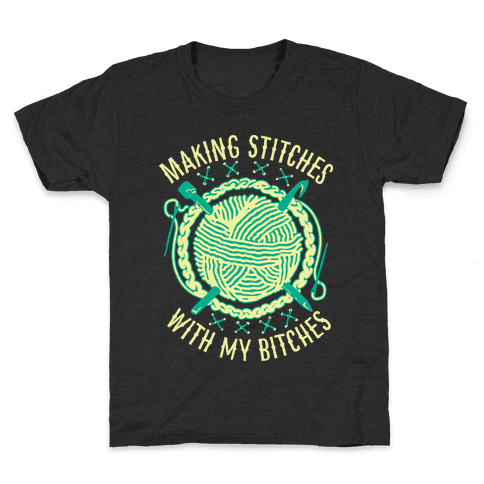 Making Stitches With My Bitches Kids T-Shirt