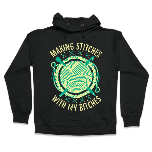 Making Stitches With My Bitches Hooded Sweatshirt