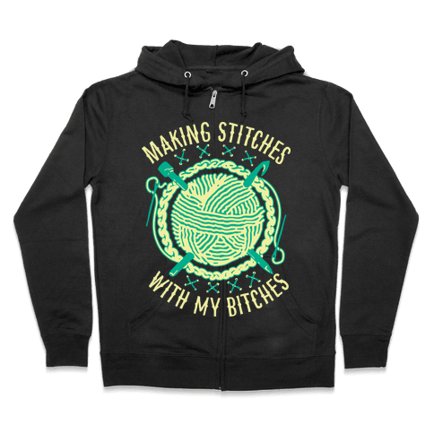 Making Stitches With My Bitches Zip Hoodie