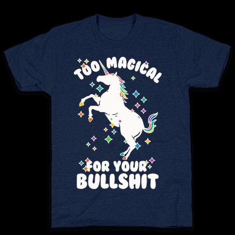 Too Magical For Your Bullshit Mens T-Shirt