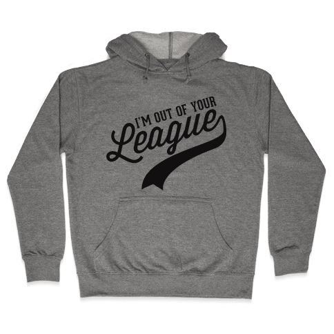 Out of Your League Hooded Sweatshirt