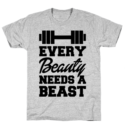 Every Beauty Needs A Beast Mens T-Shirt