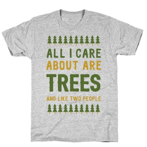 All I Care About Are Trees & Like Two People Mens T-Shirt