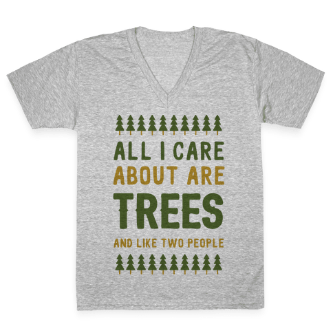 All I Care About Are Trees & Like Two People V-Neck Tee Shirt