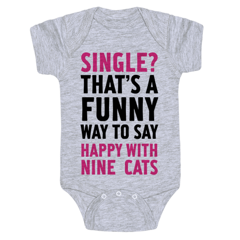 Single? That's A Funny Way To Say Happy With Nine Cats Baby Onesy