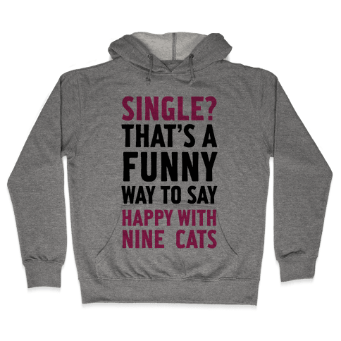 Single? That's A Funny Way To Say Happy With Nine Cats Hooded Sweatshirt