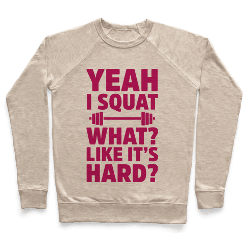 Yeah I Squat What? Like It's Hard? Pullover