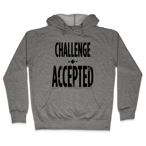 Challenge Accepted Hooded Sweatshirt