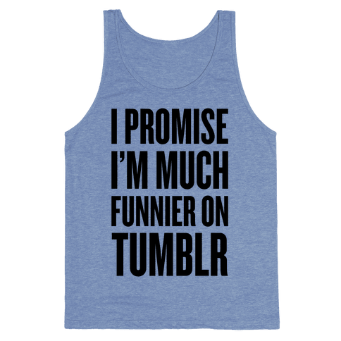I'm Much Funnier On Tumblr Tank Top
