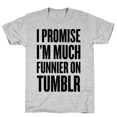 I'm Much Funnier On Tumblr Mens T-Shirt
