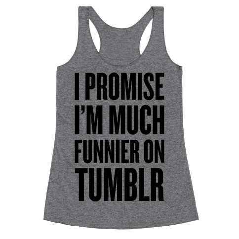 I'm Much Funnier On Tumblr Racerback Tank Top