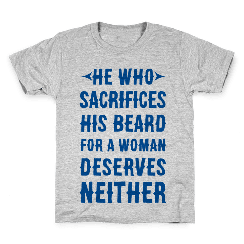 He Who Sacrifices His Beard For A Woman Deservers Neither Kids T-Shirt