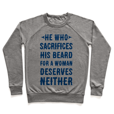 He Who Sacrifices His Beard For A Woman Deservers Neither Pullover