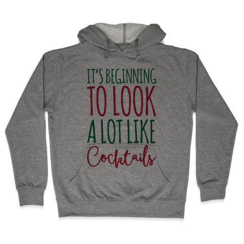 It's Beginning To Look A Lot Like Cocktails Hooded Sweatshirt