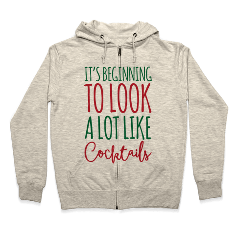It's Beginning To Look A Lot Like Cocktails Zip Hoodie