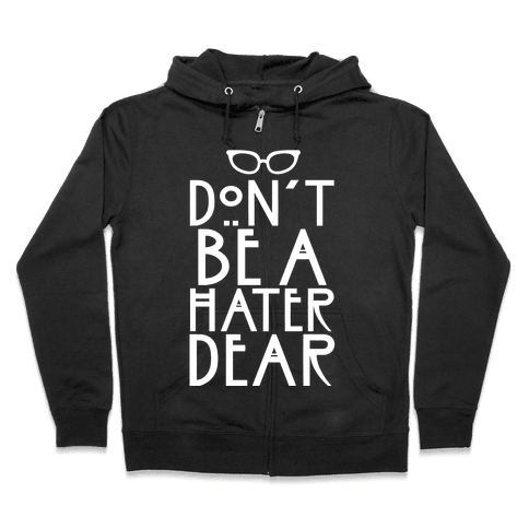 Don't Be a Hater Dear Zip Hoodie