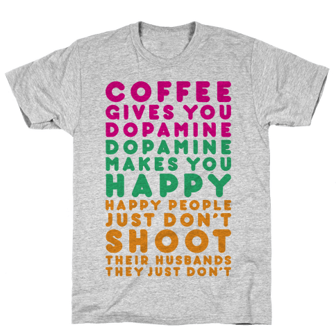 Coffee Gives You Dopamine Mens T-Shirt