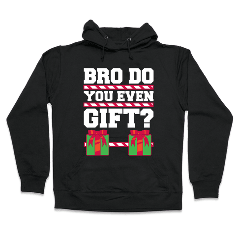 Bro Do You Even Gift? Hooded Sweatshirt