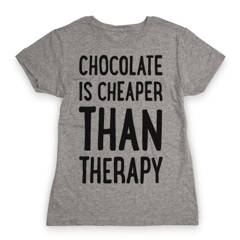 Chocolate Is Cheaper Than Therapy Womens T-Shirt